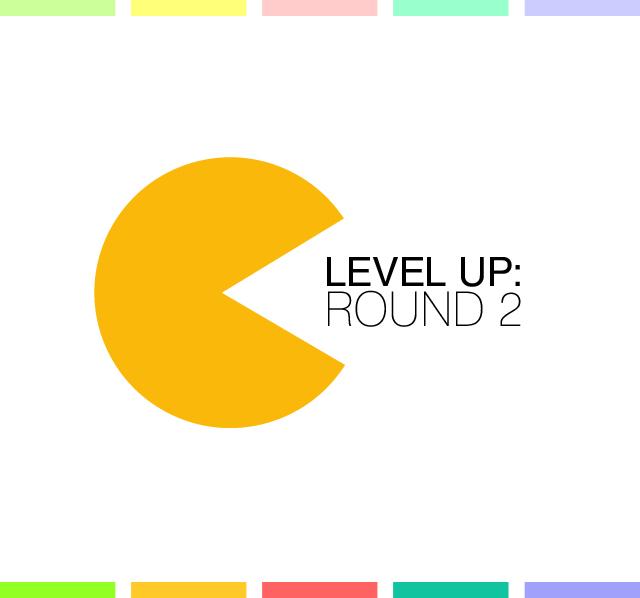 Level Up: round 2