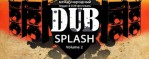 Dub Splash Vol 2